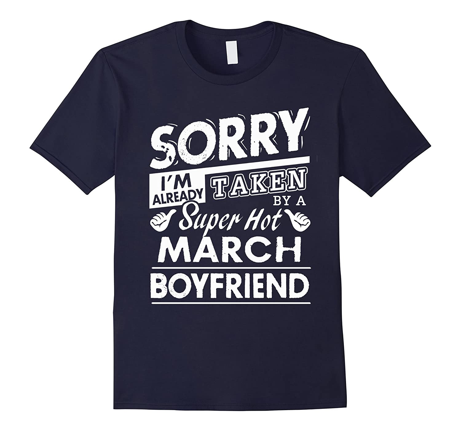 Sorry I'm Already Taken By A Super Hot March Boyfriend Shirt-CL