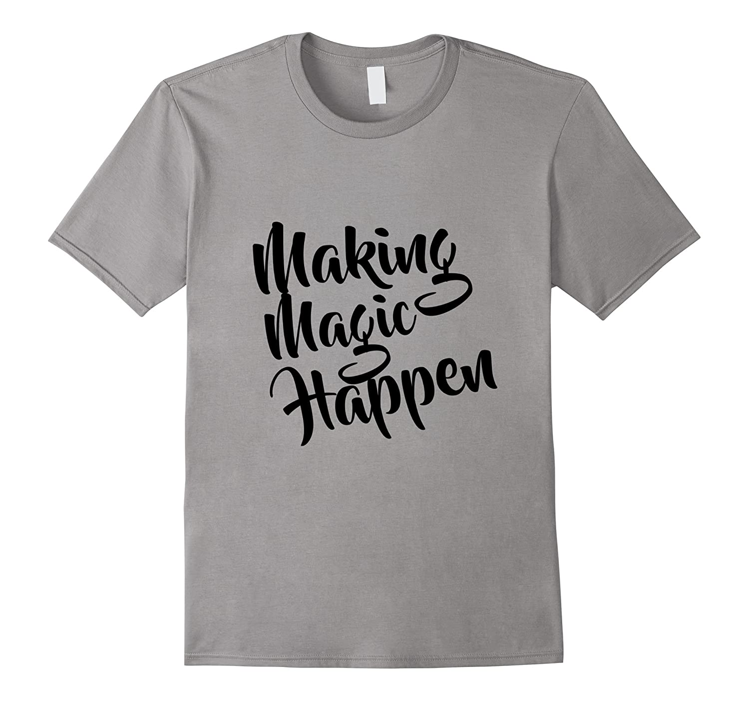 Making Magic Happen Classic Style T-Shirt-TH