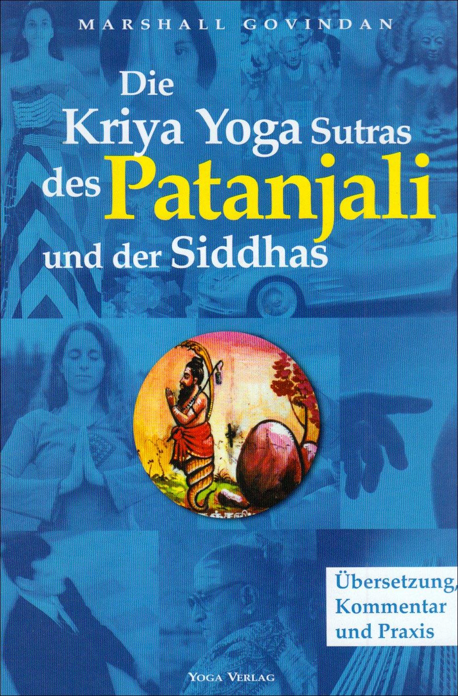 Die Kriya Yoga Sutren des Patanjali und der Siddhas: Übersetzung, Kommentar und Praxis