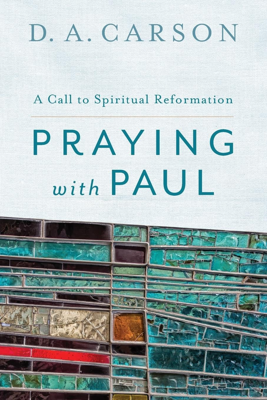 Download Praying with Paul: A Call to Spiritual Reformation pdf