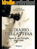 Il diario dell'attesa: Storia di una famiglia (1943-1945)