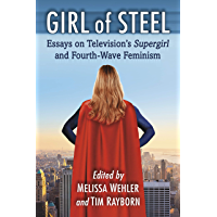 Girl of Steel: Essays on Television's Supergirl and Fourth-Wave Feminism