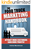 The Food Truck Marketing Handbook (Food Truck Startup Series 2)