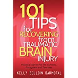 101 Tips for Recovering from Traumatic Brain Injury: Practical Advice for TBI Survivors, Caregivers, and Teachers (101 Tips f