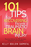 101 Tips for Recovering from Traumatic Brain Injury: Practical Advice for TBI Survivors, Caregivers, and Teachers