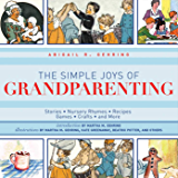 The Simple Joys of Grandparenting: Stories, Nursery Rhymes, Recipes, Games, Crafts, and More (The Ultimate Guides)