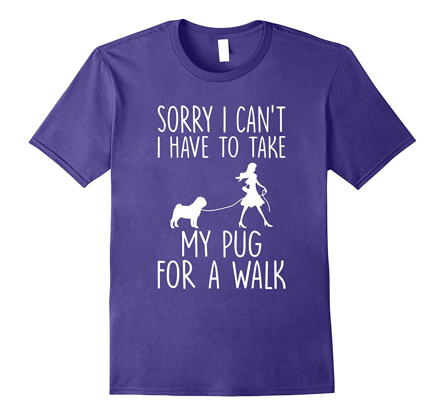 Sorry I Cant I Have To Take My Pug For A Walk T-shirt-Vaci