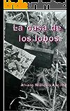 La casa de los lobos (Spanish Edition)