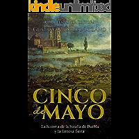 Cinco de Mayo: La historia de la batalla de Puebla y la famosa fiesta