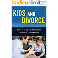 Kids and Divorce: How to Help Your Children Deal with Your Divorce