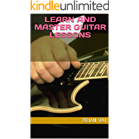 Learn & Master Guitar Lessons : Guitar for Beginners : Learn Chords & Scales for Guitar & Play Like the Pro : Become A Pro Guitarist in No Time