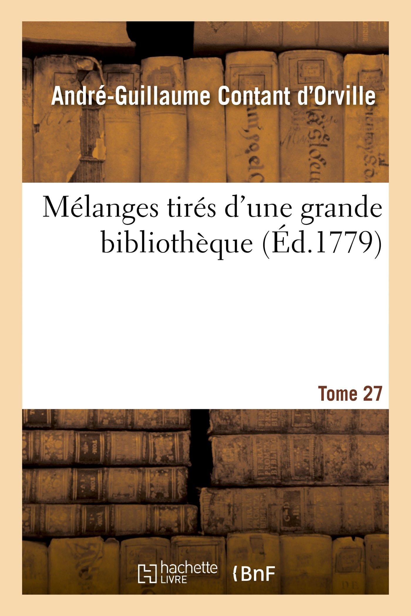 Mélanges Tirés d'Une Grande Bibliothèque. Tome 27 (Litterature) (French Edition) PDF ePub book