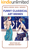 FUNNY CLASSICAL ART MEMES MEGABOOK: 3500+ Hilarious Art Memes & Jokes - Memes Free, Ultimate Memes, Memes Xl, Pikachu Books, Memes Book (English Edition)
