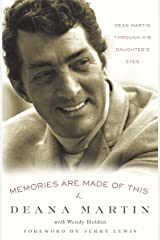 Memories Are Made of This: Dean Martin Through His Daughter's Eyes Kindle Edition