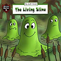 The Living Slime: Diary of a Sticky Slime Monster: Adventure Stories for Kids