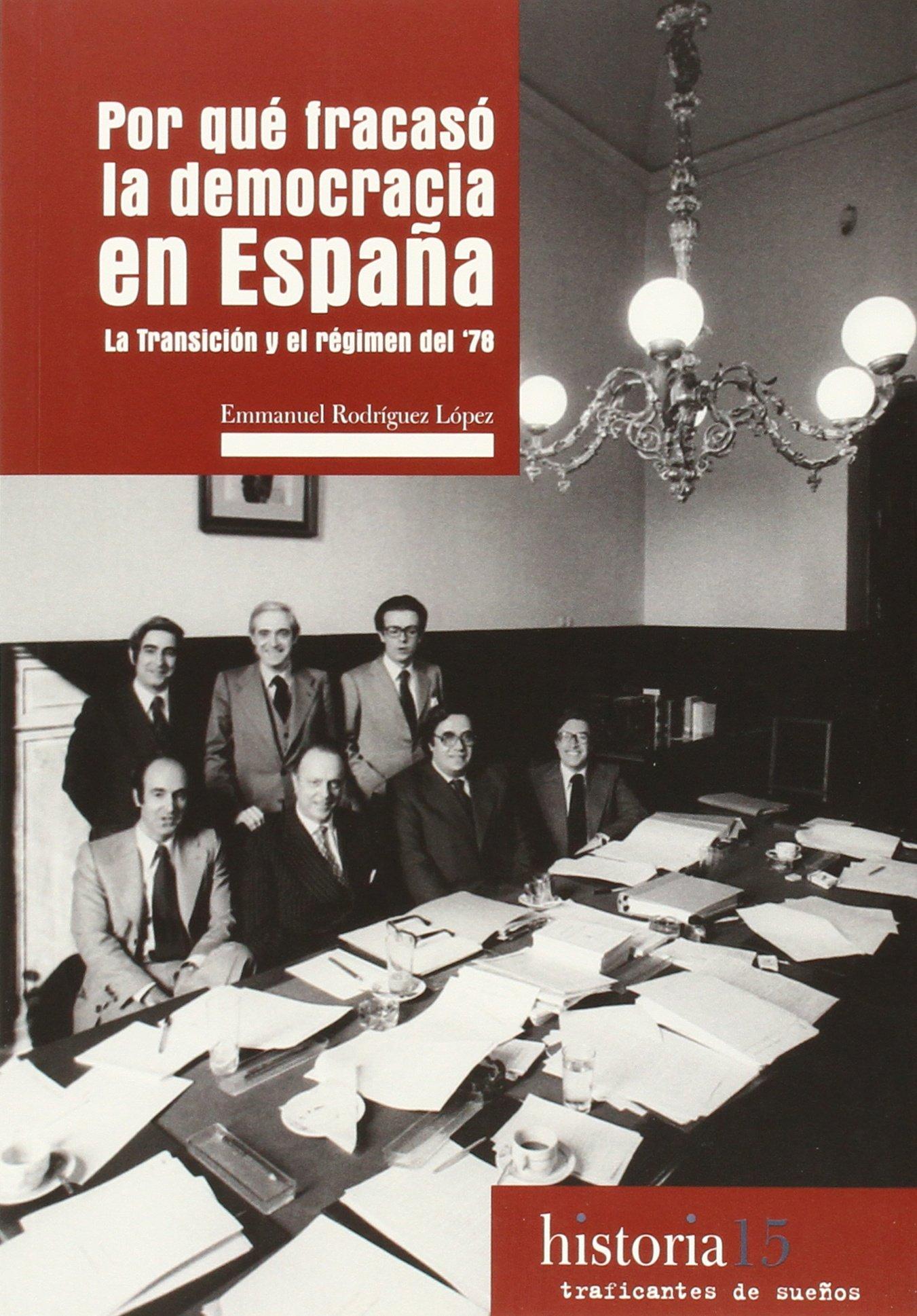 Por qué fracasó la democracia en España: La Transición y el régimen del 78 Historia: Amazon.es: Rodríguez López, Emmanuel: Libros