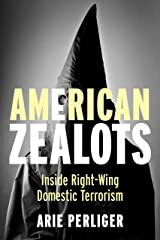 American Zealots: Inside Right-Wing Domestic Terrorism (Columbia Studies in Terrorism and Irregular Warfare) Kindle Edition