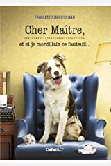 Cher Maître, et si je mordillais ce fauteuil... (French Edition) Kindle Edition