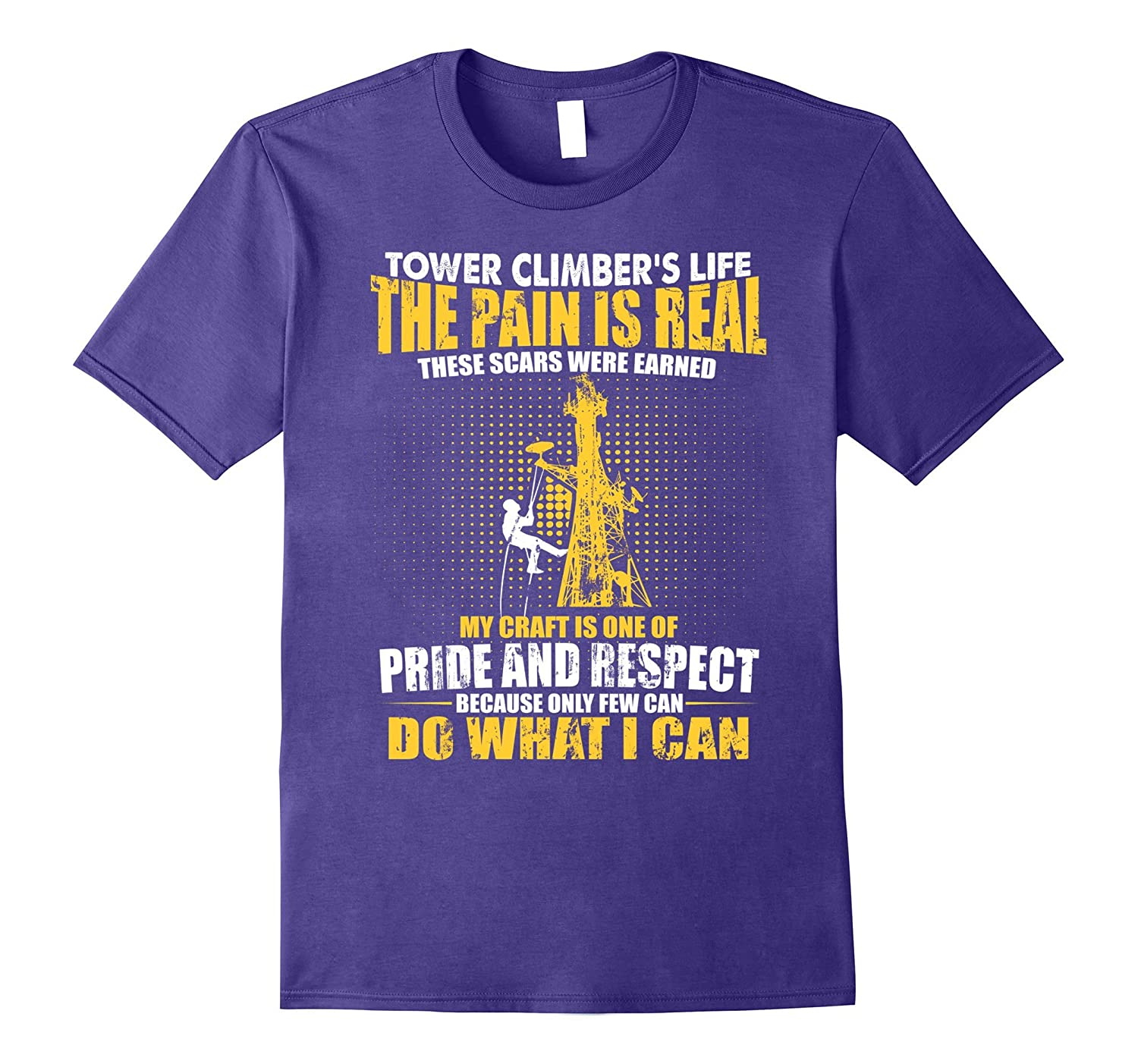 Tower Climber S Life The Pain Is Real Tower Climber Shirt Th Teehelen