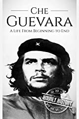 Che Guevara: A Life From Beginning to End (Revolutionaries Book 2) Kindle Edition