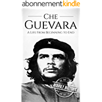 Che Guevara: A Life From Beginning to End (English Edition)