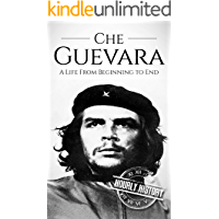 Che Guevara: A Life From Beginning to End (Revolutionaries Book 2)