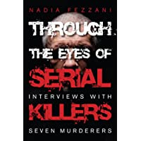 Through the Eyes of Serial Killers: Interviews with Seven Murderers
