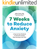 7 Weeks to Reduce Anxiety: A Step-by-Step Workbook to Overcome Anxiety, Stop Worrying, and End Panic