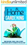 At Home Gardening: Grow Your Herbs , Veggies , As Well As Fruits Grown Indoors Using The Techniques In This Collection! (English Edition)