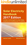 Solar Electricity Handbook: 2017 Edition: A simple, practical guide to solar energy: designing and installing solar photovoltaic systems
