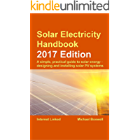 Solar Electricity Handbook: 2017 Edition: A simple, practical guide to solar energy: designing and installing solar photovoltaic systems (English Edition)