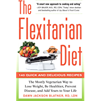 The Flexitarian Diet: The Mostly Vegetarian Way to Lose Weight, Be Healthier, Prevent Disease, and Add Years to Your…