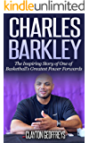 Charles Barkley: The Inspiring Story of One of Basketball's Greatest Power Forwards (Basketball Biography Books Book 82)
