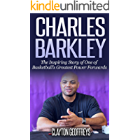 Charles Barkley: The Inspiring Story of One of Basketball's Greatest Power Forwards (Basketball Biography Books Book 82…