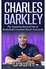 Charles Barkley: The Inspiring Story of One of Basketball's Greatest Power Forwards (Basketball Biography Books Book 82) Kindle Edition
