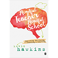 Mindful Teacher, Mindful School: Improving Wellbeing in Teaching and Learning (English Edition)