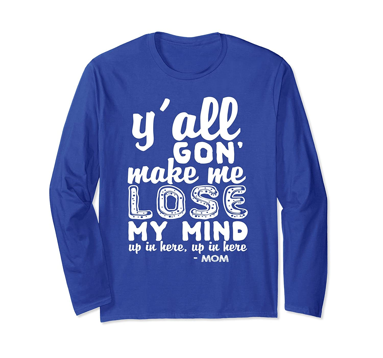 Y'all Gon' Make Me Lose My Mind Mom Long Sleeve Shirt-Awarplus