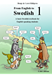 From English to Swedish 1: A basic Swedish textbook for English speaking students (Swedish Edition)
