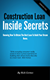 Construction Loan Inside Secrets: Building Your Dream Home Is Easy Once You Have The Right Loan