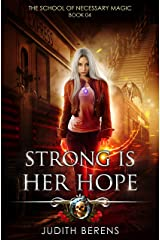 Strong Is Her Hope: An Urban Fantasy Action Adventure (The School Of Necessary Magic Book 4) Kindle Edition