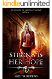 Strong Is Her Hope: An Urban Fantasy Action Adventure (The School Of Necessary Magic Book 4)