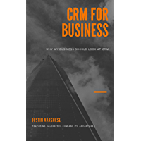 CRM for Business: Why my business should look at CRM (English Edition)