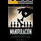 Manipulación: Psicología oscura - Cómo analizar a las personas e influenciarlas para que hagan lo que quieras usando la PNL y la persuasión subliminal