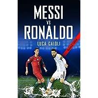 Messi vs Ronaldo 2018: The Greatest Rivalry (Luca Caioli)