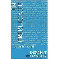 IN TRIPLICATE: UNLIKELY TALES