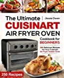 The Ultimate Cuisinart Air Fryer Oven Cookbook for Beginners: 250 Delicious Recipes for Your Cuisinart Air Fryer Toaster…