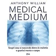 Medical Medium: Scopri cosa si nasconde dietro le malattie e guarisci mente e corpo (Italian Edition)