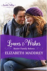 Loaves & Wishes: An Arcadia Valley Romance (Baxter Family Bakery Book 1) Kindle Edition
