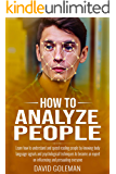 How to Analyze People: Learn how to understand and speed reading people by knowing body language signals and psychological techniques to become an expert on influencing and persuading everyone