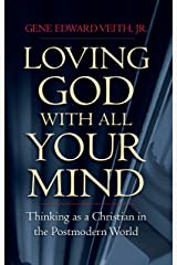 Loving God with All Your Mind: Thinking as a Christian in the Postmodern World Kindle Edition
